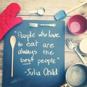 """People who love to eat are always the best people."""