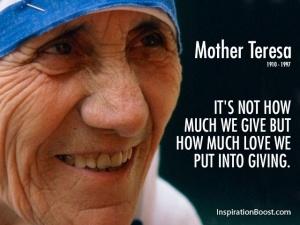 Mother Teresa... Courtesy of: http://inspirationboost.com/mother-teresa-giving-quotes